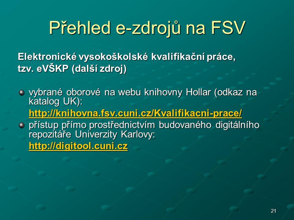 21 Přehled e-zdrojů na FSV Elektronické vysokoškolské kvalifikační práce, tzv. eVŠKP (další zdroj) vybrané oborové na webu knihovny Hollar (odkaz na k