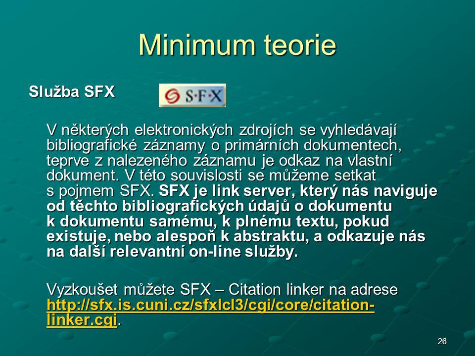 26 Minimum teorie Služba SFX V některých elektronických zdrojích se vyhledávají bibliografické záznamy o primárních dokumentech, teprve z nalezeného z