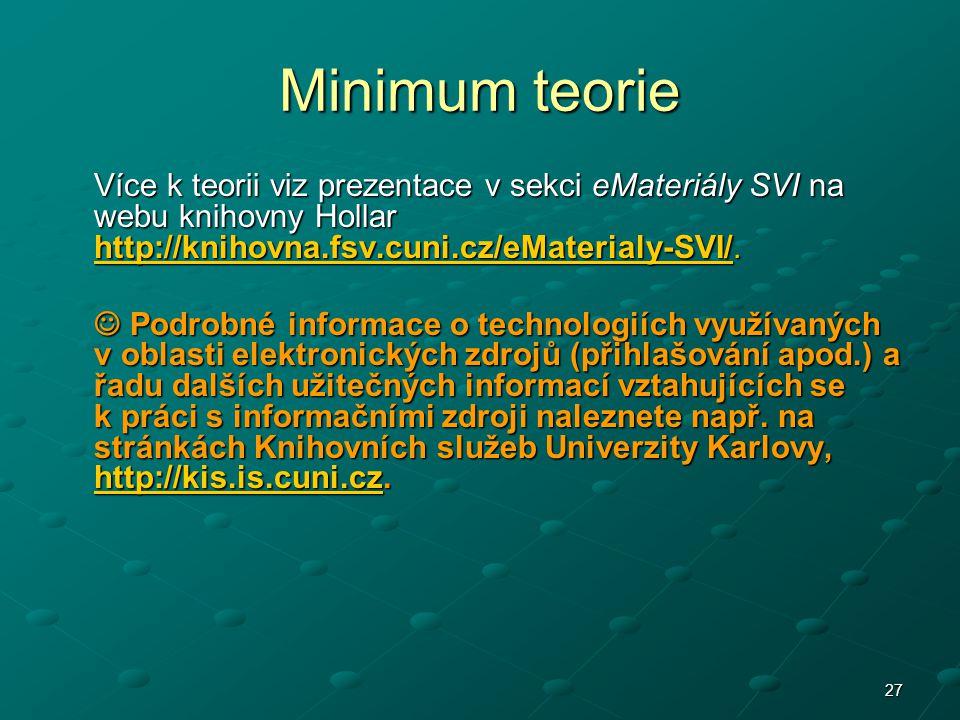 27 Minimum teorie Více k teorii viz prezentace v sekci eMateriály SVI na webu knihovny Hollar http://knihovna.fsv.cuni.cz/eMaterialy-SVI/. http://knih