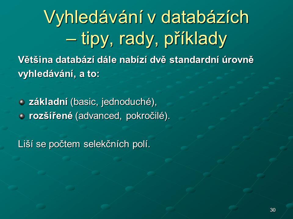 30 Většina databází dále nabízí dvě standardní úrovně vyhledávání, a to: základní (basic, jednoduché), rozšířené (advanced, pokročilé). Liší se počtem