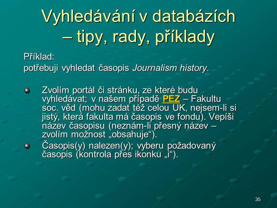 35 Příklad: potřebuji vyhledat časopis Journalism history. Zvolím portál či stránku, ze které budu vyhledávat; v našem případě PEZ – Fakultu soc. věd
