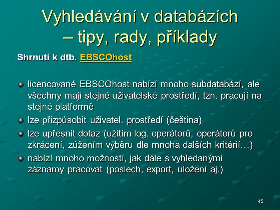45 Shrnutí k dtb. EBSCOhost EBSCOhost licencované EBSCOhost nabízí mnoho subdatabází, ale všechny mají stejné uživatelské prostředí, tzn. pracují na s