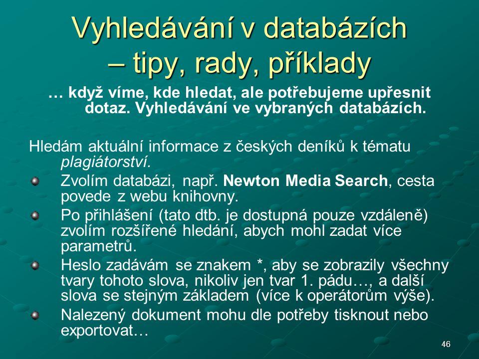46 Vyhledávání v databázích – tipy, rady, příklady … když víme, kde hledat, ale potřebujeme upřesnit dotaz. Vyhledávání ve vybraných databázích. Hledá