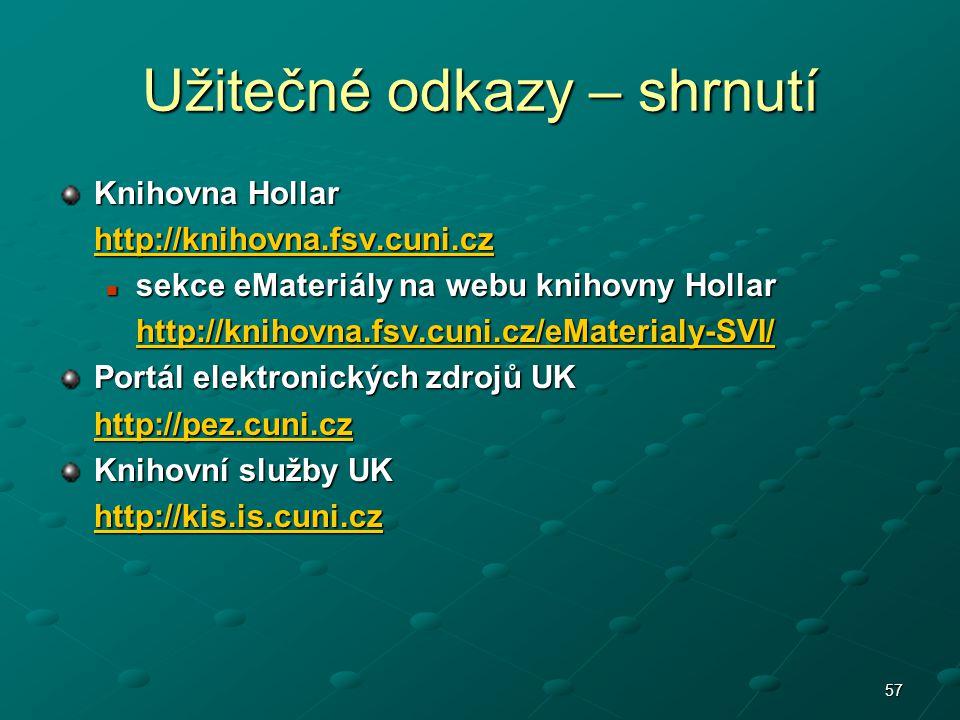57 Užitečné odkazy – shrnutí Knihovna Hollar http://knihovna.fsv.cuni.cz sekce eMateriály na webu knihovny Hollar sekce eMateriály na webu knihovny Ho