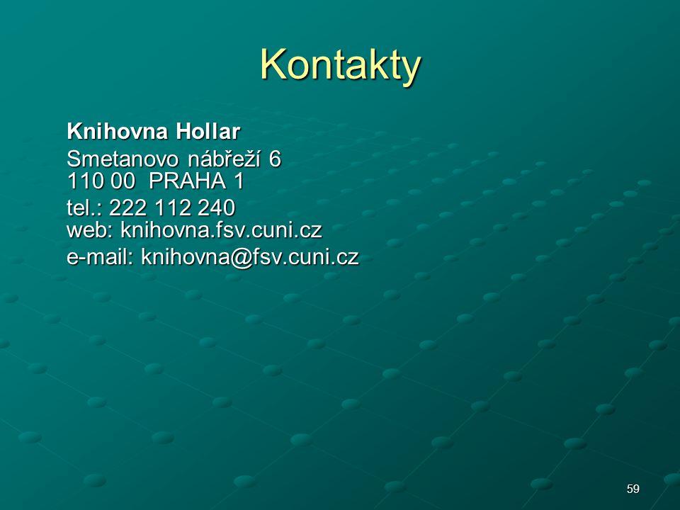 59 Kontakty Knihovna Hollar Smetanovo nábřeží 6 110 00 PRAHA 1 tel.: 222 112 240 web: knihovna.fsv.cuni.cz e-mail: knihovna@fsv.cuni.cz