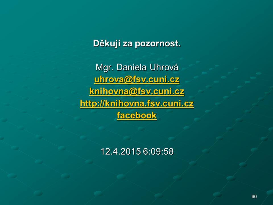 60 Děkuji za pozornost. Mgr. Daniela Uhrová uhrova@fsv.cuni.cz uhrova@fsv.cuni.cz knihovna@fsv.cuni.cz knihovna@fsv.cuni.cz http://knihovna.fsv.cuni.c