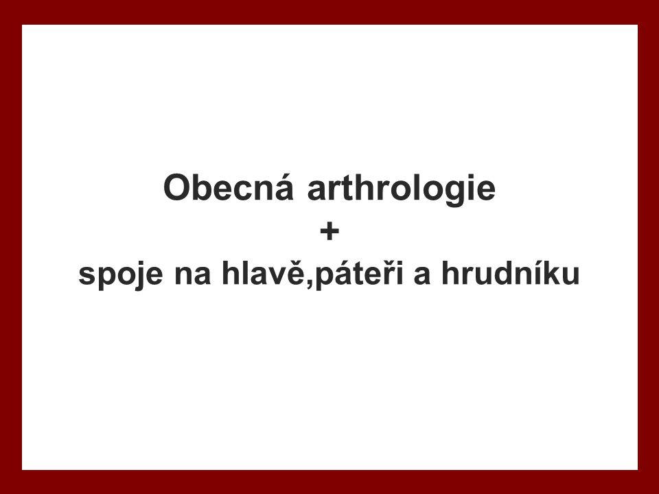 Obecná arthrologie + spoje na hlavě,páteři a hrudníku
