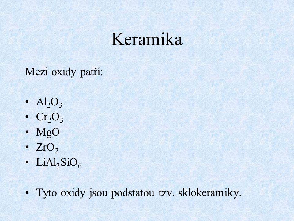 Keramika Mezi oxidy patří: Al 2 O 3 Cr 2 O 3 MgO ZrO 2 LiAl 2 SiO 6 Tyto oxidy jsou podstatou tzv. sklokeramiky.
