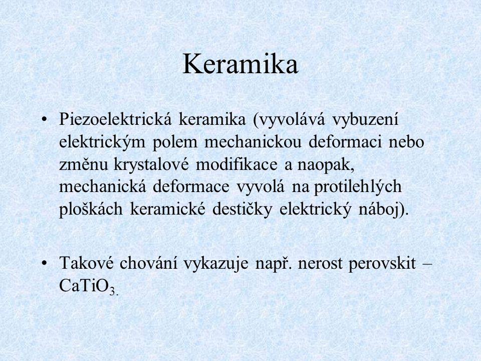 Keramika Piezoelektrická keramika (vyvolává vybuzení elektrickým polem mechanickou deformaci nebo změnu krystalové modifikace a naopak, mechanická def