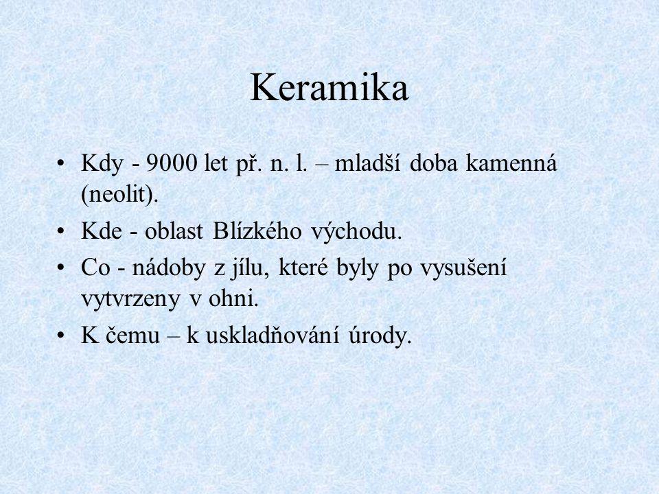 Keramika Ve střední Evropě první neolitická sídliště asi 6000 let př.n.l.