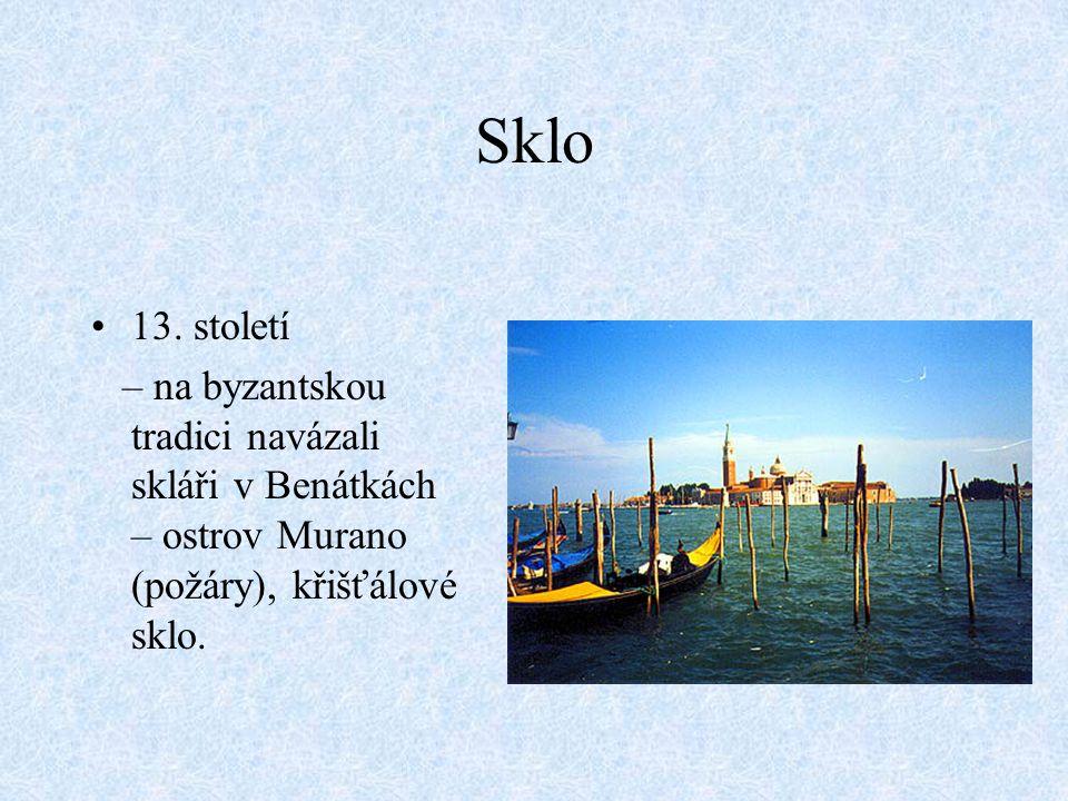 Sklo 13. století – na byzantskou tradici navázali skláři v Benátkách – ostrov Murano (požáry), křišťálové sklo.