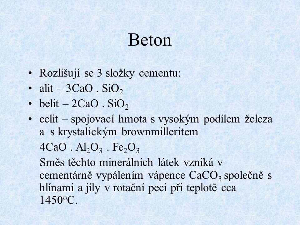 Beton Rozlišují se 3 složky cementu: alit – 3CaO. SiO 2 belit – 2CaO. SiO 2 celit – spojovací hmota s vysokým podílem železa a s krystalickým brownmil