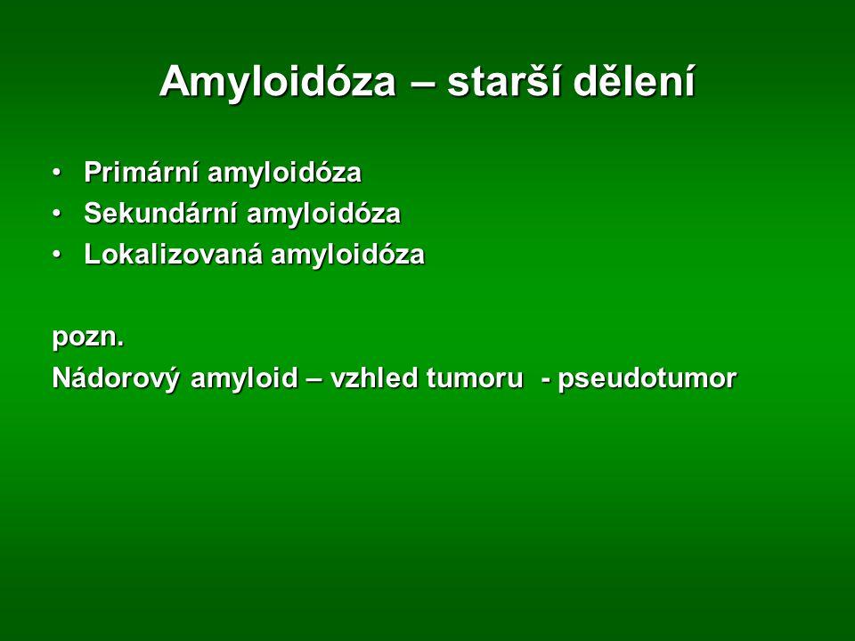 Amyloidóza – starší dělení Primární amyloidózaPrimární amyloidóza Sekundární amyloidózaSekundární amyloidóza Lokalizovaná amyloidózaLokalizovaná amyloidózapozn.