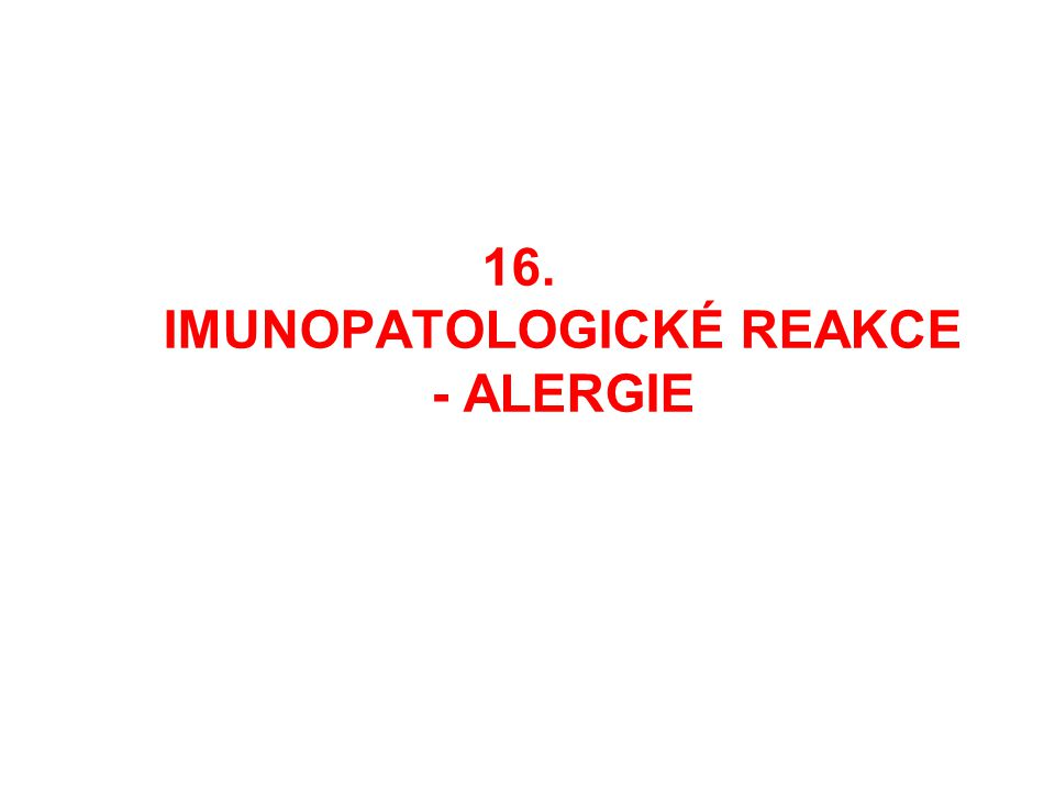 16. IMUNOPATOLOGICKÉ REAKCE - ALERGIE