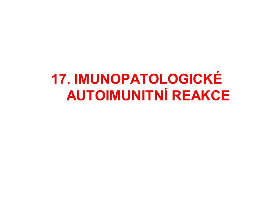17. IMUNOPATOLOGICKÉ AUTOIMUNITNÍ REAKCE