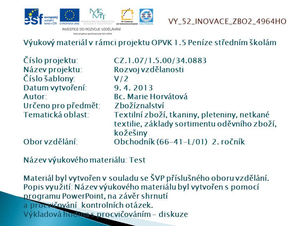 VY_52_INOVACE_ZBO2_4964HO Výukový materiál v rámci projektu OPVK 1.5 Peníze středním školám Číslo projektu:CZ.1.07/1.5.00/34.0883 Název projektu:Rozvoj vzdělanosti Číslo šablony: V/2 Datum vytvoření:9.