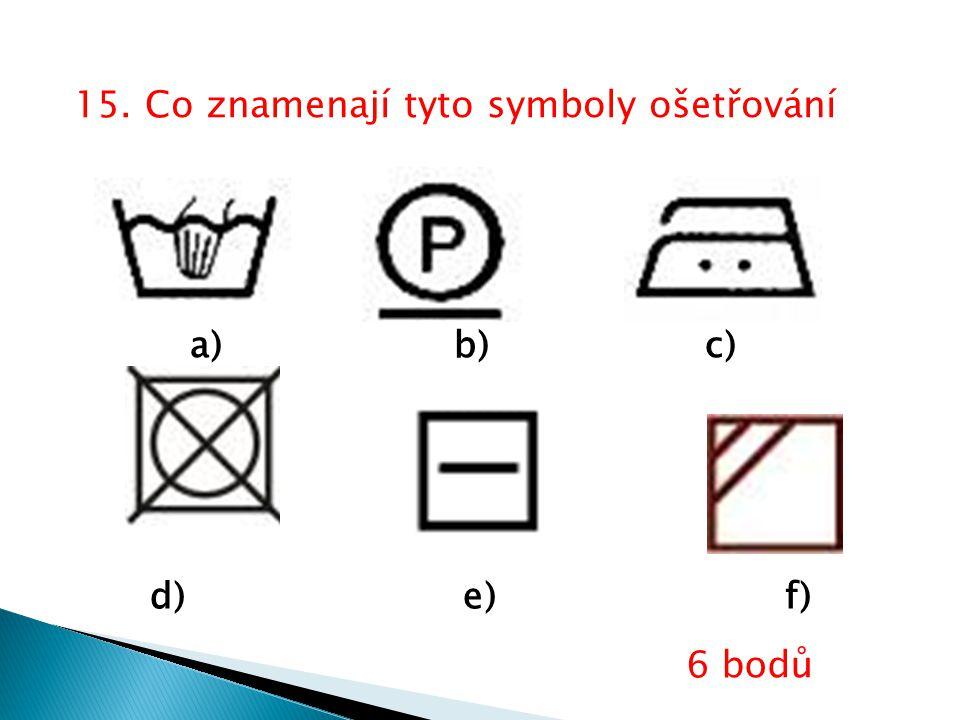 15. Co znamenají tyto symboly ošetřování a) b) c) d) e) f) 6 bodů