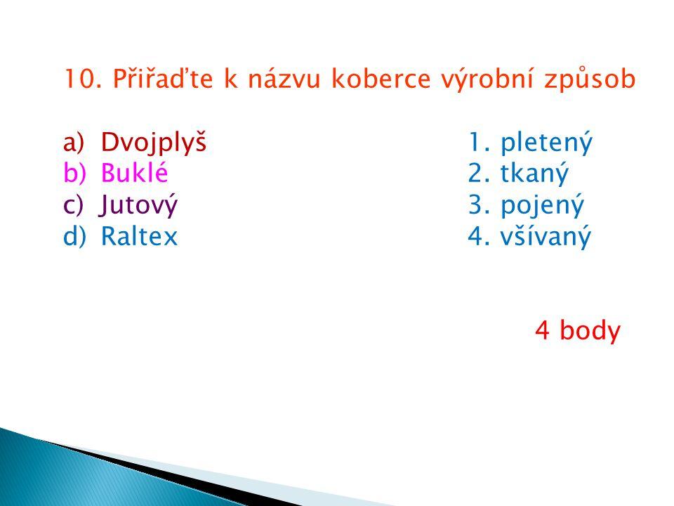 10. Přiřaďte k názvu koberce výrobní způsob a)Dvojplyš1.