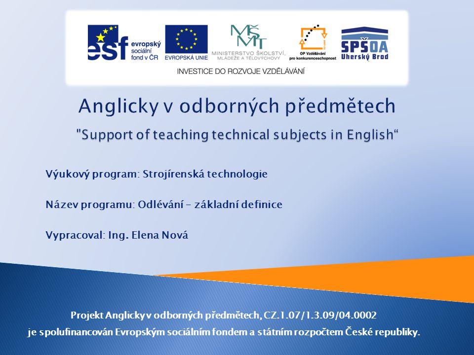 Výukový program: Strojírenská technologie Název programu: Odlévání – základní definice Vypracoval: Ing.