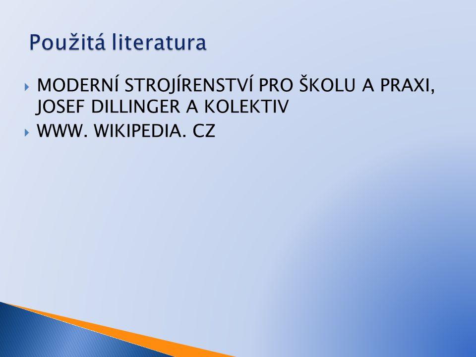 MODERNÍ STROJÍRENSTVÍ PRO ŠKOLU A PRAXI, JOSEF DILLINGER A KOLEKTIV  WWW. WIKIPEDIA. CZ