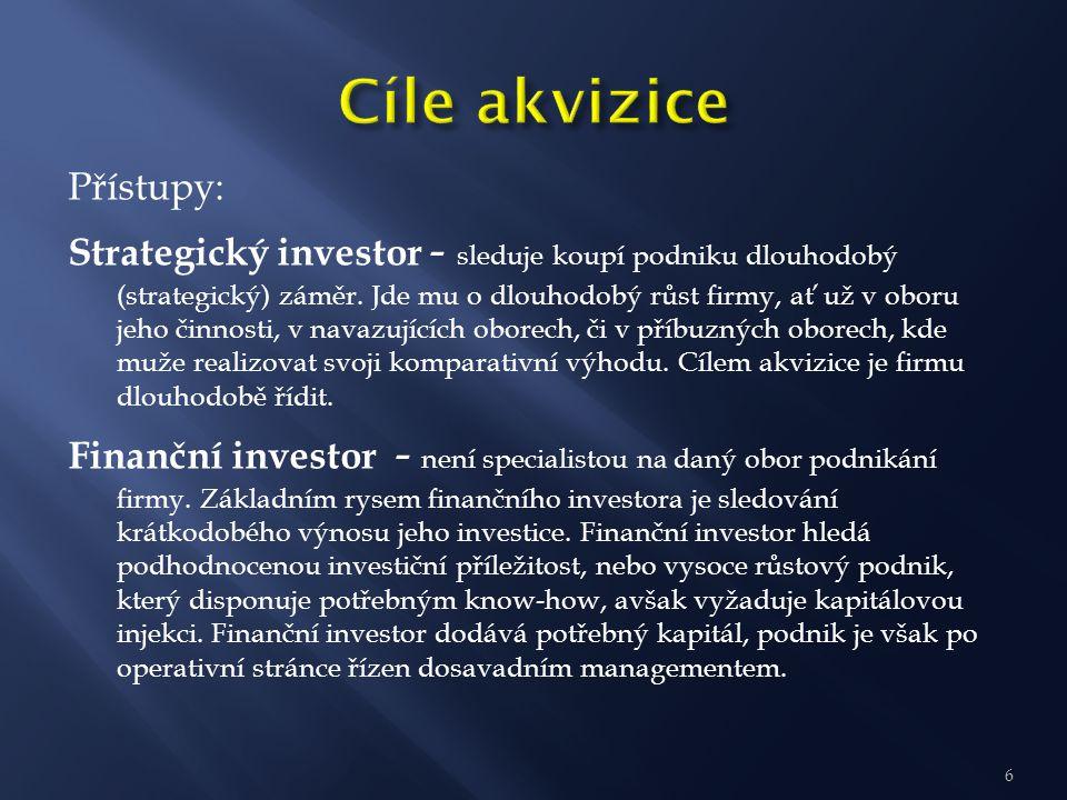 Přístupy: Strategický investor - sleduje koupí podniku dlouhodobý (strategický) záměr. Jde mu o dlouhodobý růst firmy, ať už v oboru jeho činnosti, v