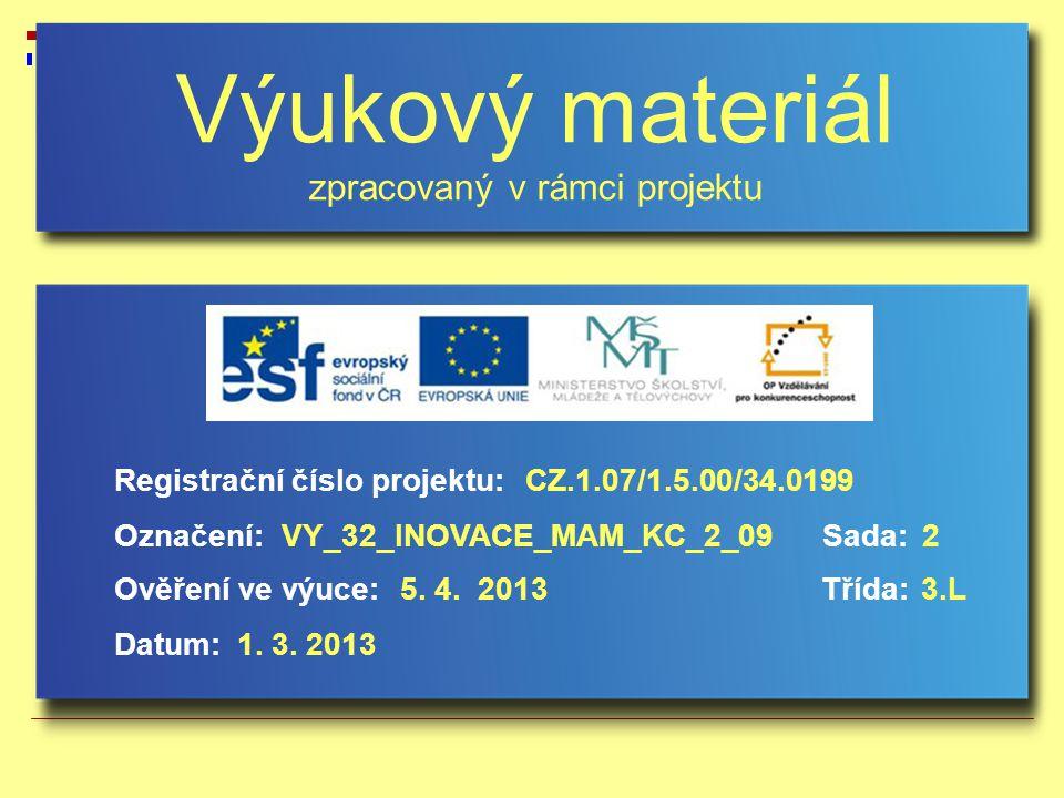 Výukový materiál zpracovaný v rámci projektu Označení:Sada: Ověření ve výuce:Třída: Datum: Registrační číslo projektu:CZ.1.07/1.5.00/34.0199 2VY_32_INOVACE_MAM_KC_2_09 5.