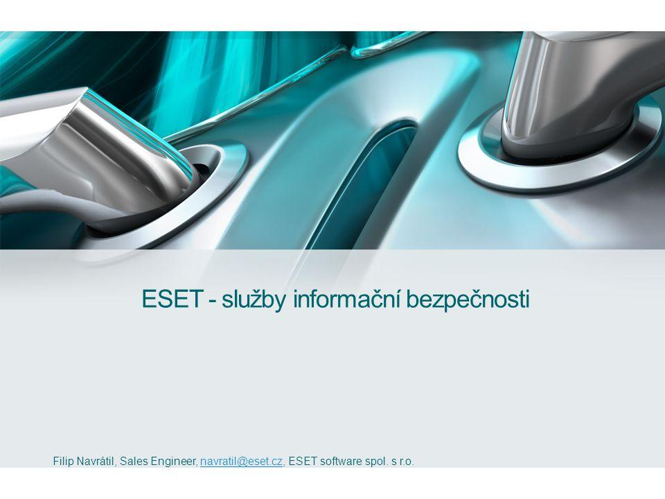 ESET - služby informační bezpečnosti Filip Navrátil, Sales Engineer, navratil@eset.cz, ESET software spol.