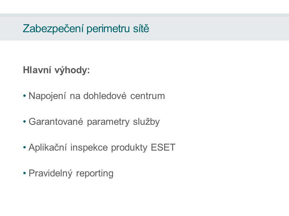 Zabezpečení perimetru sítě Hlavní výhody: Napojení na dohledové centrum Garantované parametry služby Aplikační inspekce produkty ESET Pravidelný reporting