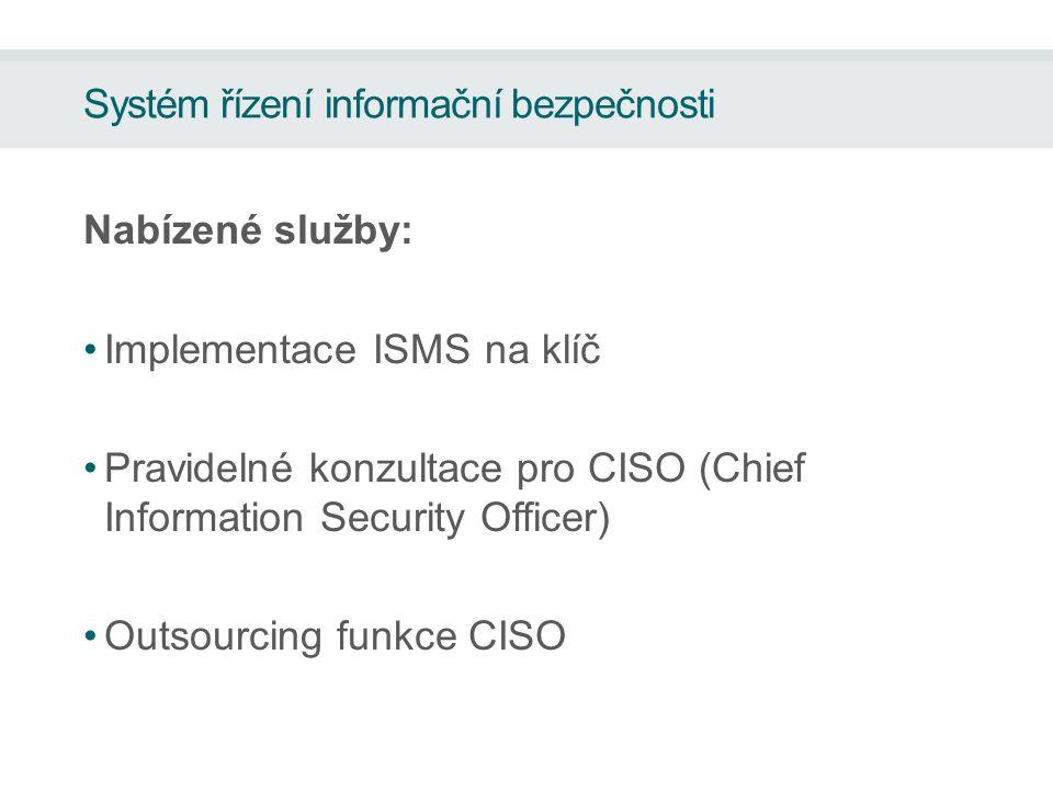 Nabízené služby: Implementace ISMS na klíč Pravidelné konzultace pro CISO (Chief Information Security Officer) Outsourcing funkce CISO