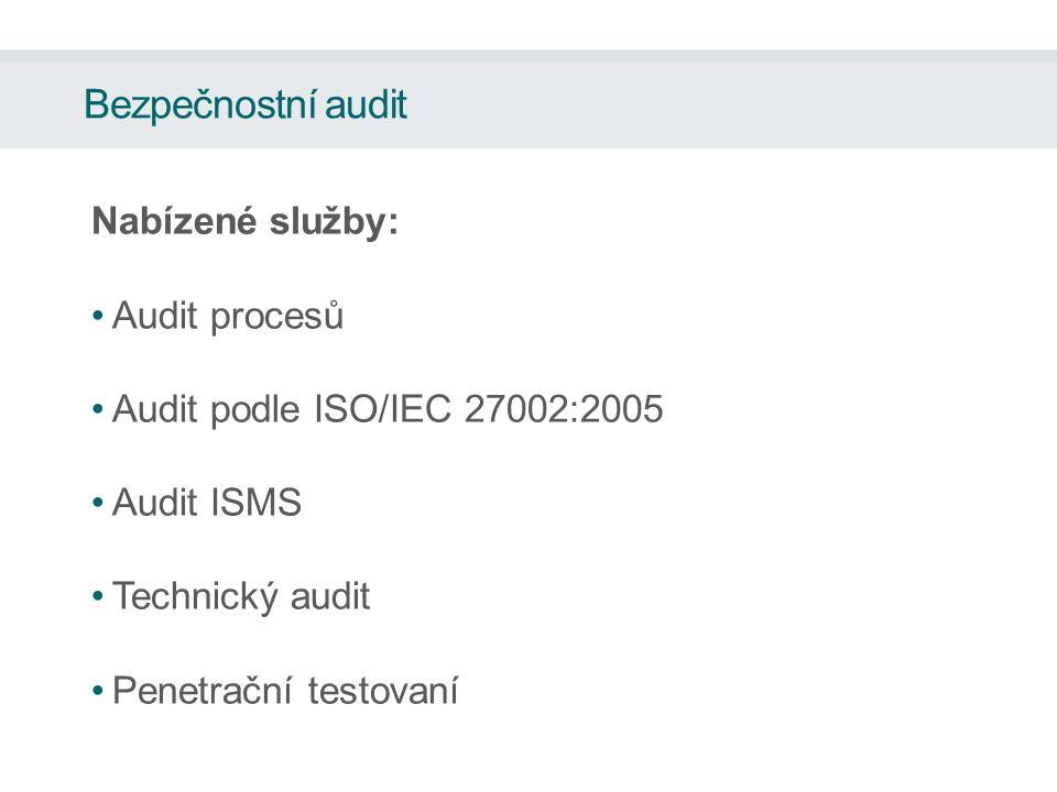 Nabízené služby: Audit procesů Audit podle ISO/IEC 27002:2005 Audit ISMS Technický audit Penetrační testovaní