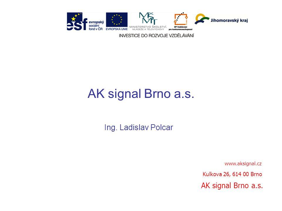 AK signal Brno a.s.Ing. Ladislav Polcar www.aksignal.cz AK signal Brno a.s.