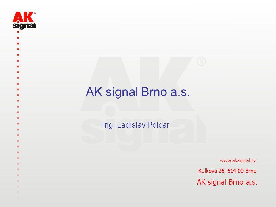 AK signal Brno a.s. Ing. Ladislav Polcar www.aksignal.cz AK signal Brno a.s. Kulkova 26, 614 00 Brno