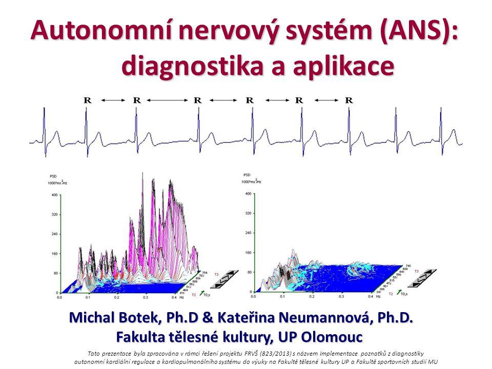 Autonomní nervový systém (ANS): diagnostika a aplikace diagnostika a aplikace Michal Botek, Ph.D & Kateřina Neumannová, Ph.D. Fakulta tělesné kultury,