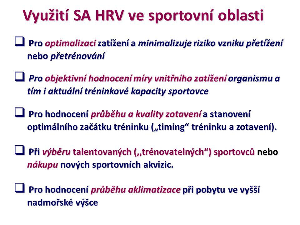 Využití SA HRV ve sportovní oblasti  Pro optimalizaci zatížení a minimalizuje riziko vzniku přetížení nebo přetrénování nebo přetrénování  Pro objek