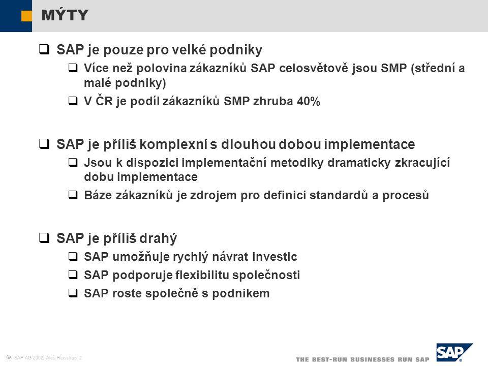  SAP AG 2002, Aleš Reisskup 2 MÝTY  SAP je pouze pro velké podniky  Více než polovina zákazníků SAP celosvětově jsou SMP (střední a malé podniky) 