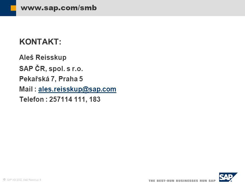  SAP AG 2002, Aleš Reisskup 6 www.sap.com/smb KONTAKT: Aleš Reisskup SAP ČR, spol. s r.o. Pekařská 7, Praha 5 Mail : ales.reisskup@sap.comales.reissk