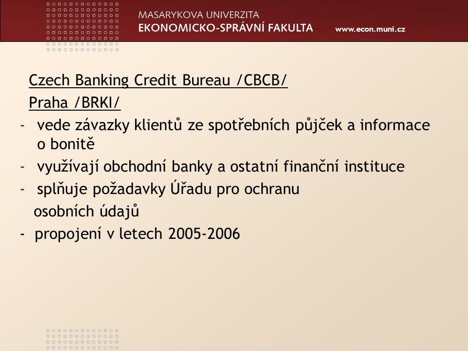 www.econ.muni.cz Nebankovní registry klientských informací /NRKI/ - LLCB, Loan and leasing credit bureau /2004/, od roku 2006 propojen s bankovním registrem /BRKI/ - sdružení právnických osob obsahuje zakladatele a členy – společnosti v ČR působící v oblasti leasingu a splátkového prodeje - vzájemné informace o bonitě, platební morálce jejich klientů, fyz.