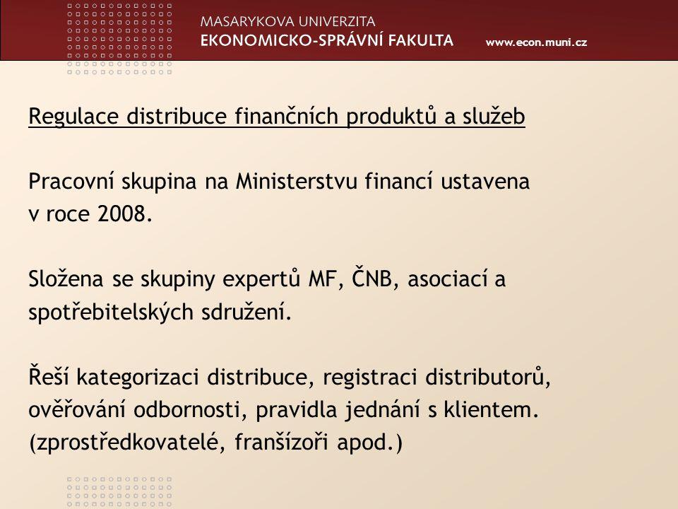 www.econ.muni.cz Regulace distribuce finančních produktů a služeb Pracovní skupina na Ministerstvu financí ustavena v roce 2008.