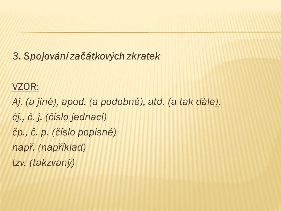 3. Spojování začátkových zkratek VZOR: Aj. (a jiné), apod.