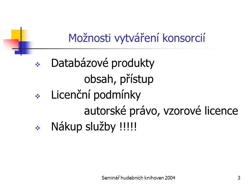 Seminář hudebních knihoven 20043 Možnosti vytváření konsorcií  Databázové produkty obsah, přístup  Licenční podmínky autorské právo, vzorové licence  Nákup služby !!!!!
