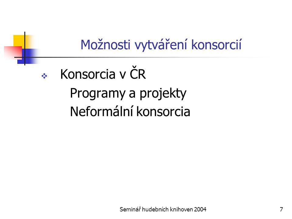Seminář hudebních knihoven 20047 Možnosti vytváření konsorcií  Konsorcia v ČR Programy a projekty Neformální konsorcia