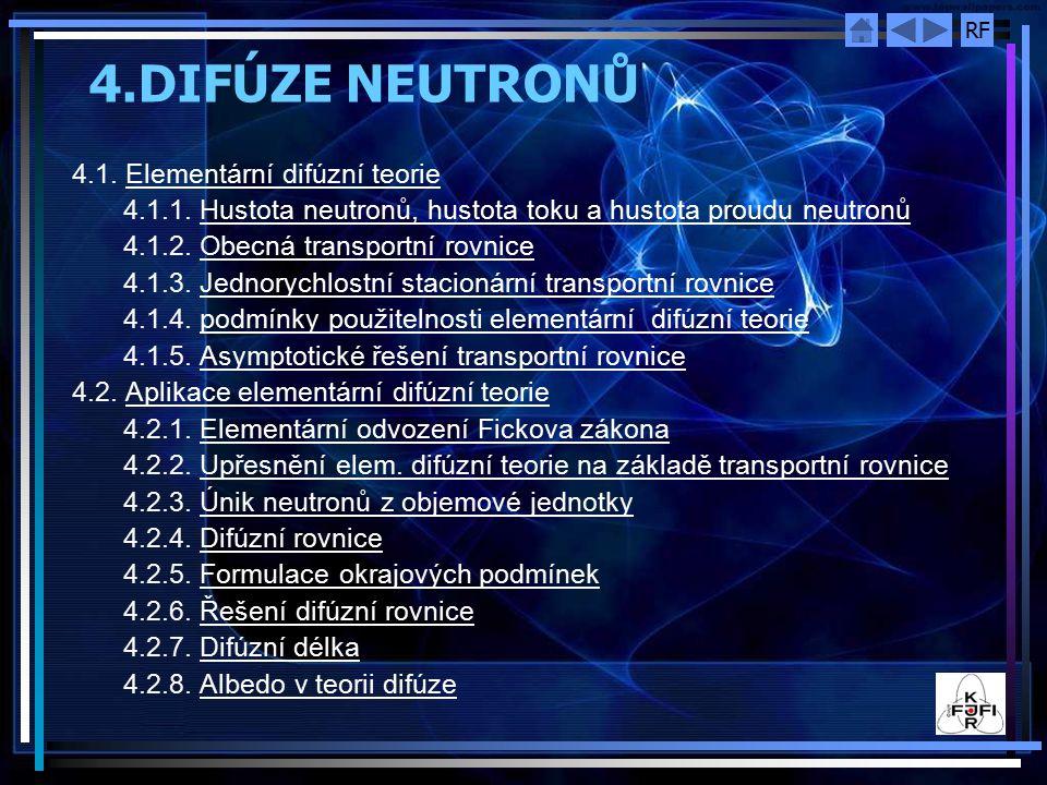 RF 4.DIFÚZE NEUTRONŮ 4.1. Elementární difúzní teorieElementární difúzní teorie 4.1.1. Hustota neutronů, hustota toku a hustota proudu neutronůHustota