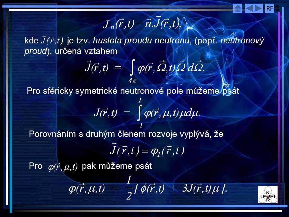 RF kde je tzv. hustota proudu neutronů, (popř. neutronový proud), určená vztahem Pro sféricky symetrické neutronové pole můžeme psát Porovnáním s druh