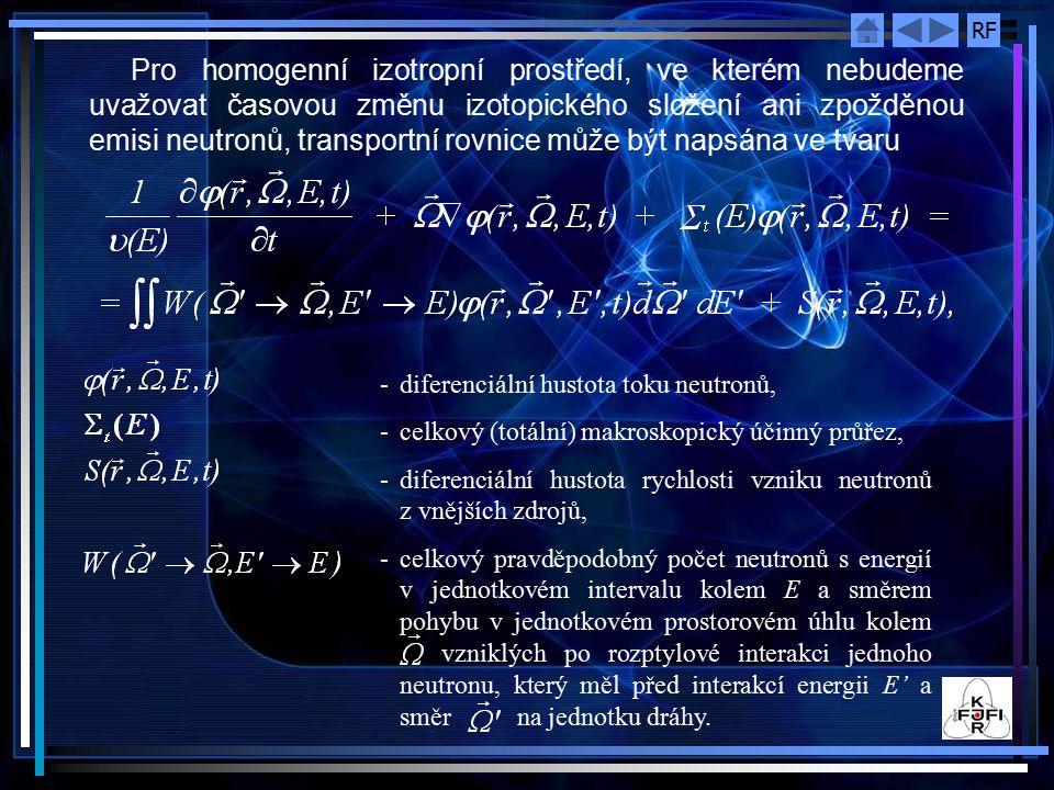 RF Pro homogenní izotropní prostředí, ve kterém nebudeme uvažovat časovou změnu izotopického složení ani zpožděnou emisi neutronů, transportní rovnice