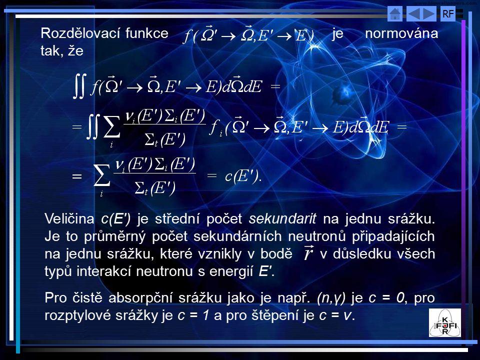 RF Rozdělovací funkce je normována tak, že Veličina c(E') je střední počet sekundarit na jednu srážku. Je to průměrný počet sekundárních neutronů přip