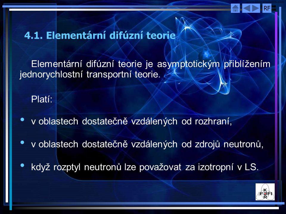 RF 4.1. Elementární difúzní teorie Elementární difúzní teorie je asymptotickým přiblížením jednorychlostní transportní teorie. Platí: v oblastech dost