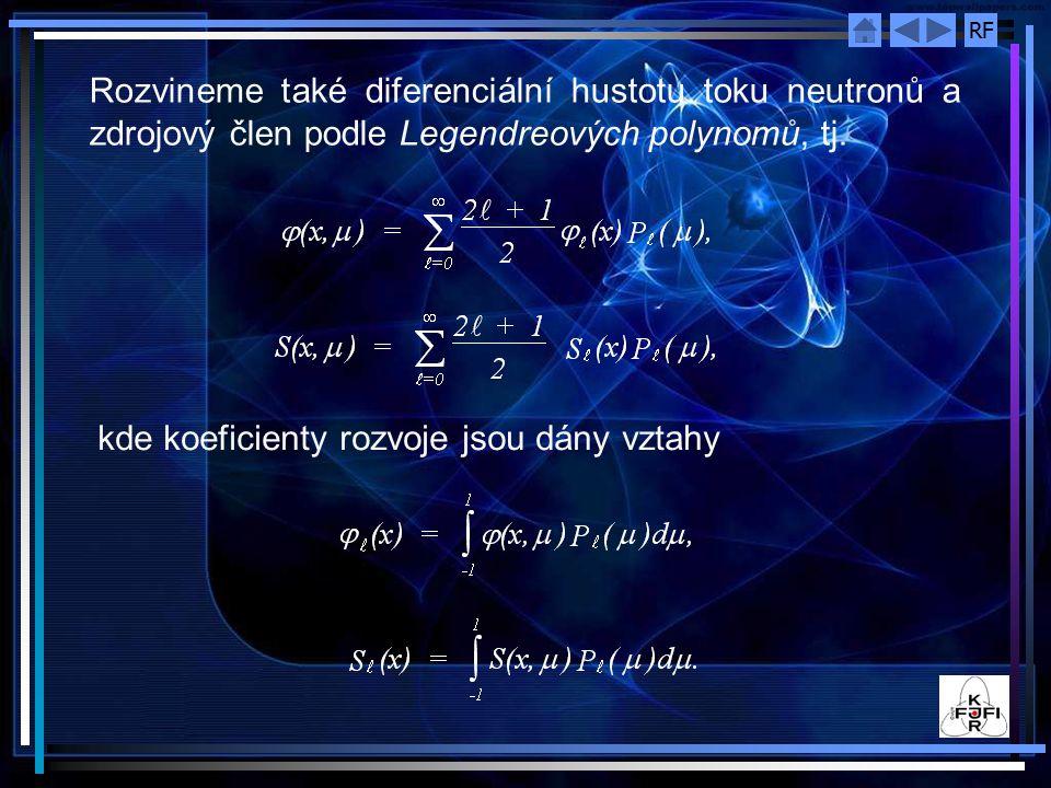 RF Rozvineme také diferenciální hustotu toku neutronů a zdrojový člen podle Legendreových polynomů, tj. kde koeficienty rozvoje jsou dány vztahy