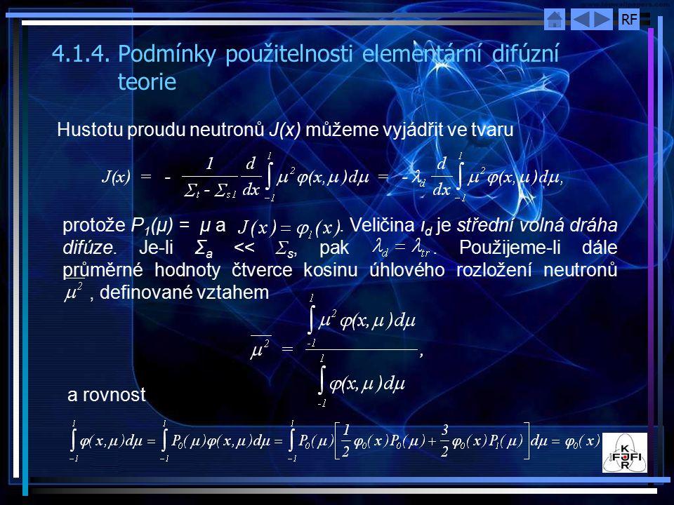 RF 4.1.4.Podmínky použitelnosti elementární difúzní teorie Hustotu proudu neutronů J(x) můžeme vyjádřit ve tvaru protože P 1 (μ) = μ a. Veličina ι d j