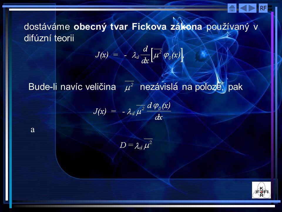 RF dostáváme obecný tvar Fickova zákona používaný v difúzní teorii Bude-li navíc veličina nezávislá na poloze, pak a