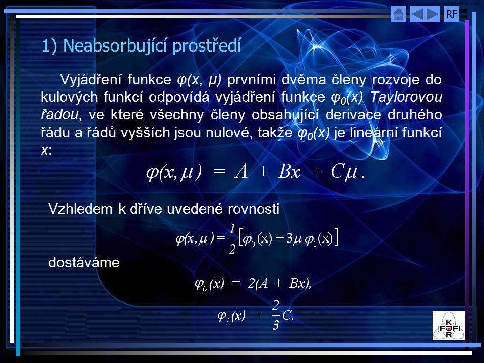 RF 1) Neabsorbující prostředí Vyjádření funkce φ(x, μ) prvními dvěma členy rozvoje do kulových funkcí odpovídá vyjádření funkce φ 0 (x) Taylorovou řad